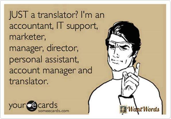 Auf Englisch: NUR ein Übersetzer? Ich bin Buchhalter, IT-Dienstleister, Vermarkter, Manager, Leiter, persönlicher Assistent und Übersetzer.